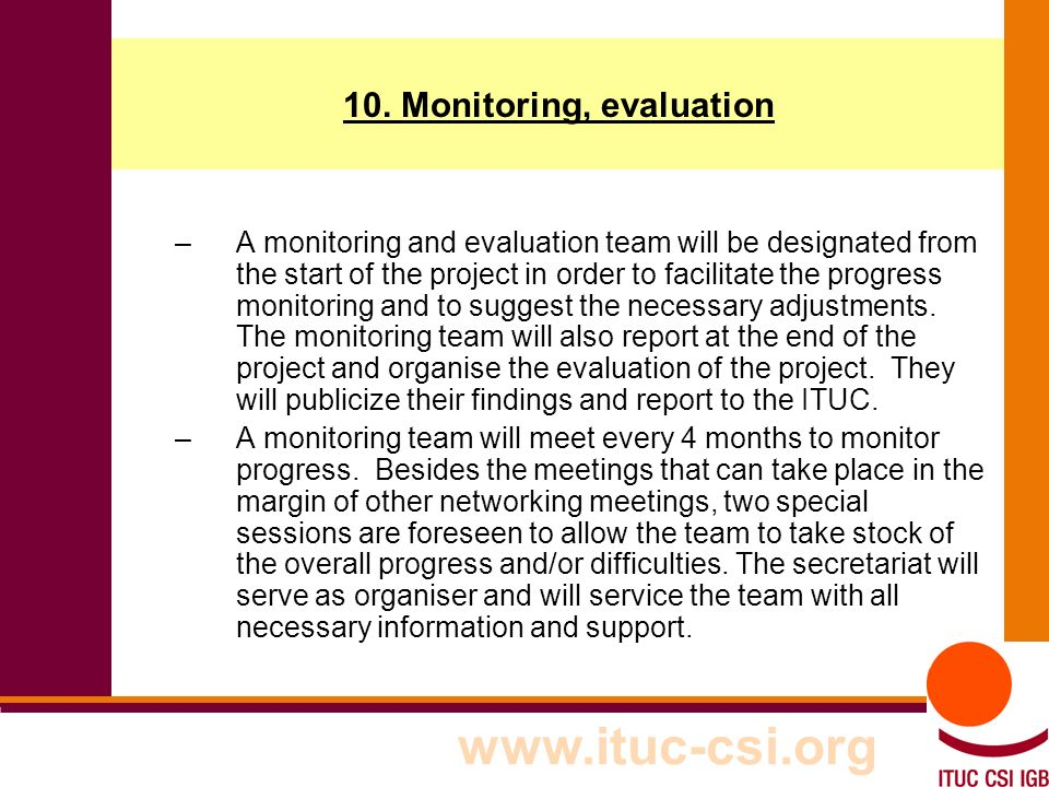 17 8-9/10/8008 10. Monitoring, evaluation –A monitoring and evaluation team will be designated from the start of the project in order to facilitate th