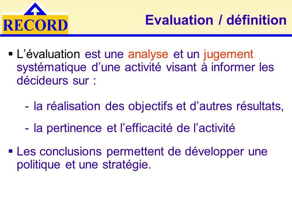 Evaluation / définition Lévaluation est une analyse et un jugement systématique dune activité visant à informer les décideurs sur : -la réalisation de