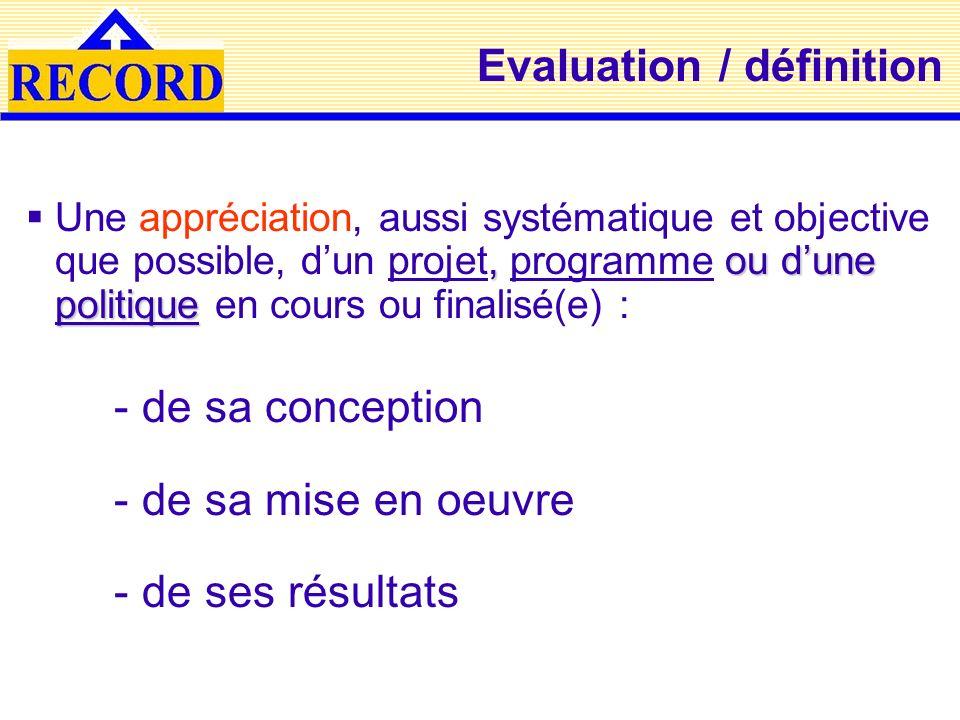 Evaluation / définition, ou dune politique Une appréciation, aussi systématique et objective que possible, dun projet, programme ou dune politique en