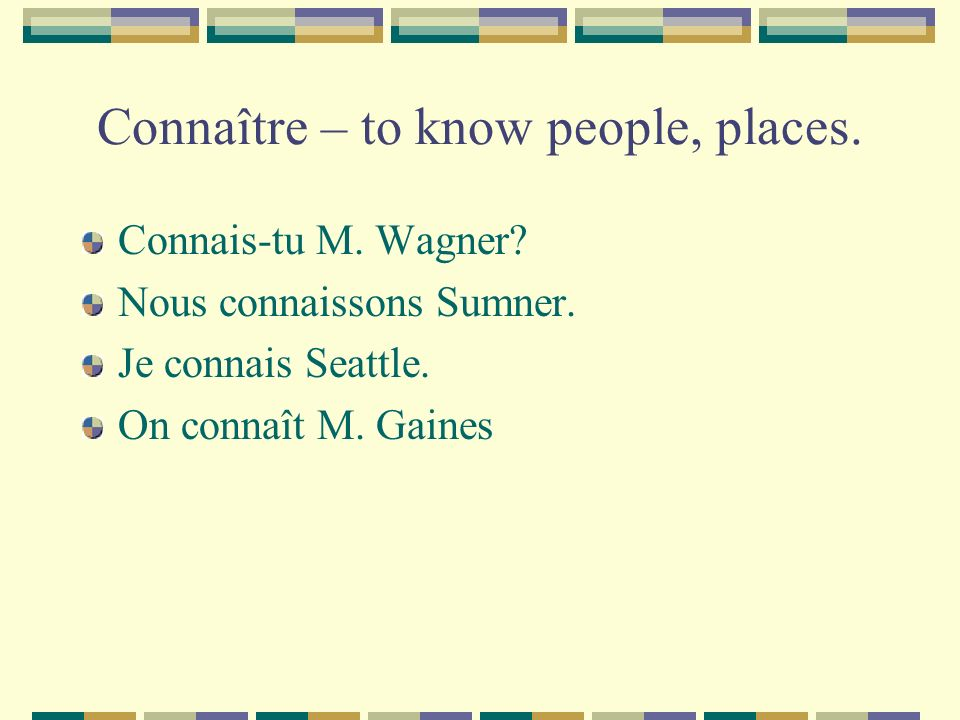 Connaître – to know people, places. Connais-tu M.
