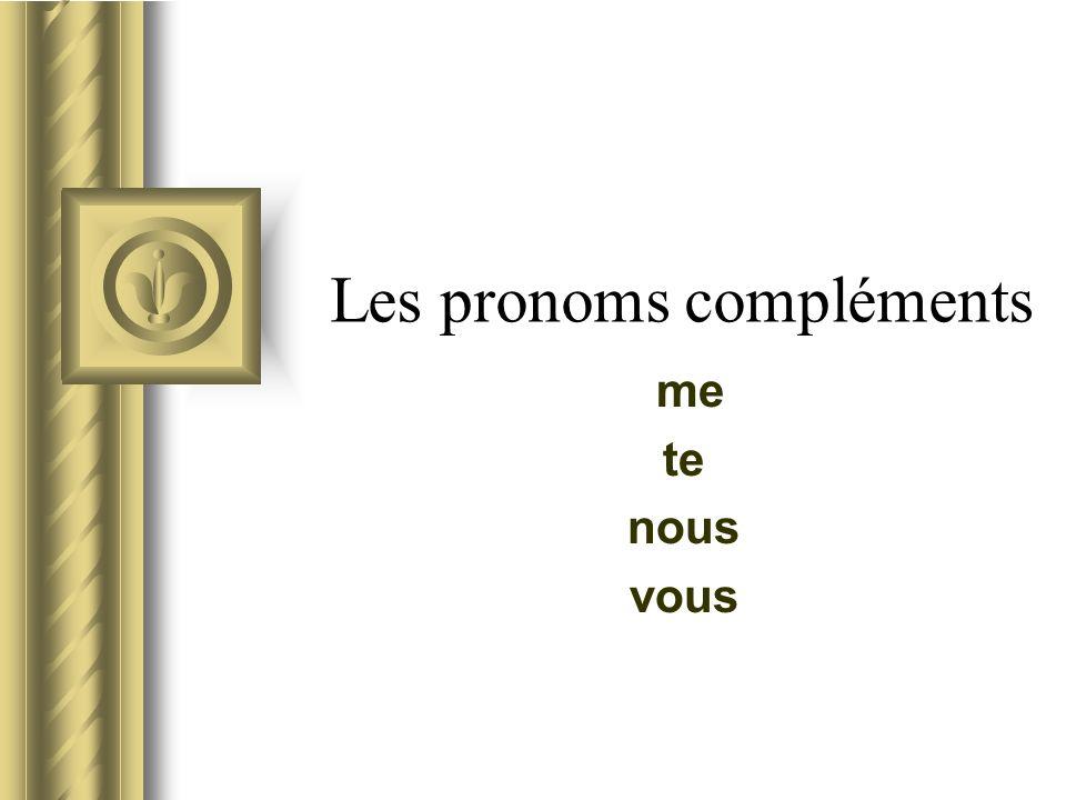 Les pronoms compléments me te nous vous