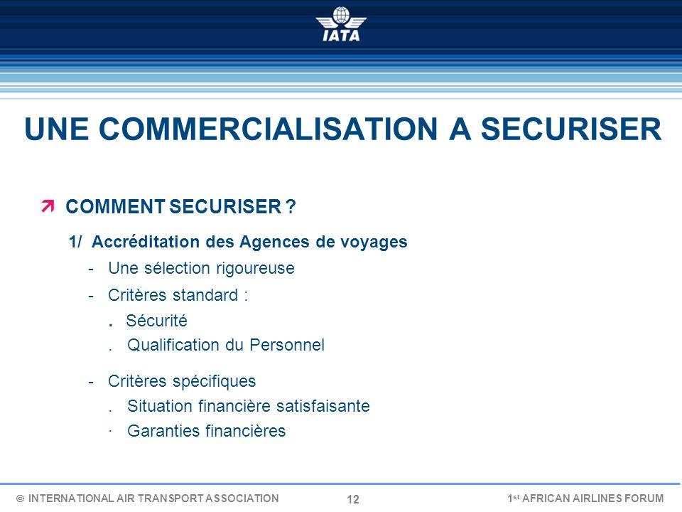 12 UNE COMMERCIALISATION A SECURISER COMMENT SECURISER ? 1/ Accréditation des Agences de voyages - Une sélection rigoureuse - Critères standard :. Séc