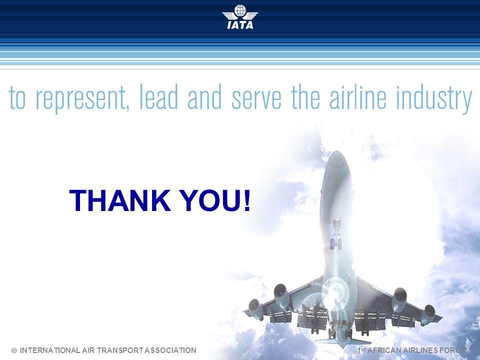 THANK YOU! INTERNATIONAL AIR TRANSPORT ASSOCIATION 1 st AFRICAN AIRLINES FORUM
