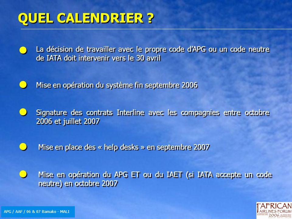 APG / AAF / 06 & 07 Bamako - MALI QUEL CALENDRIER ? La décision de travailler avec le propre code dAPG ou un code neutre de IATA doit intervenir vers