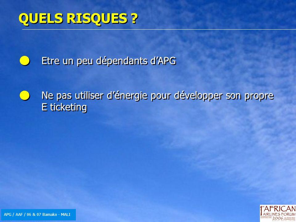 APG / AAF / 06 & 07 Bamako - MALI QUELS RISQUES ? Etre un peu dépendants dAPG Ne pas utiliser dénergie pour développer son propre E ticketing