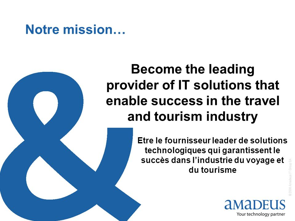 © 2006 Amadeus IT Group SA 13 Become the leading provider of IT solutions that enable success in the travel and tourism industry Notre mission… Etre l
