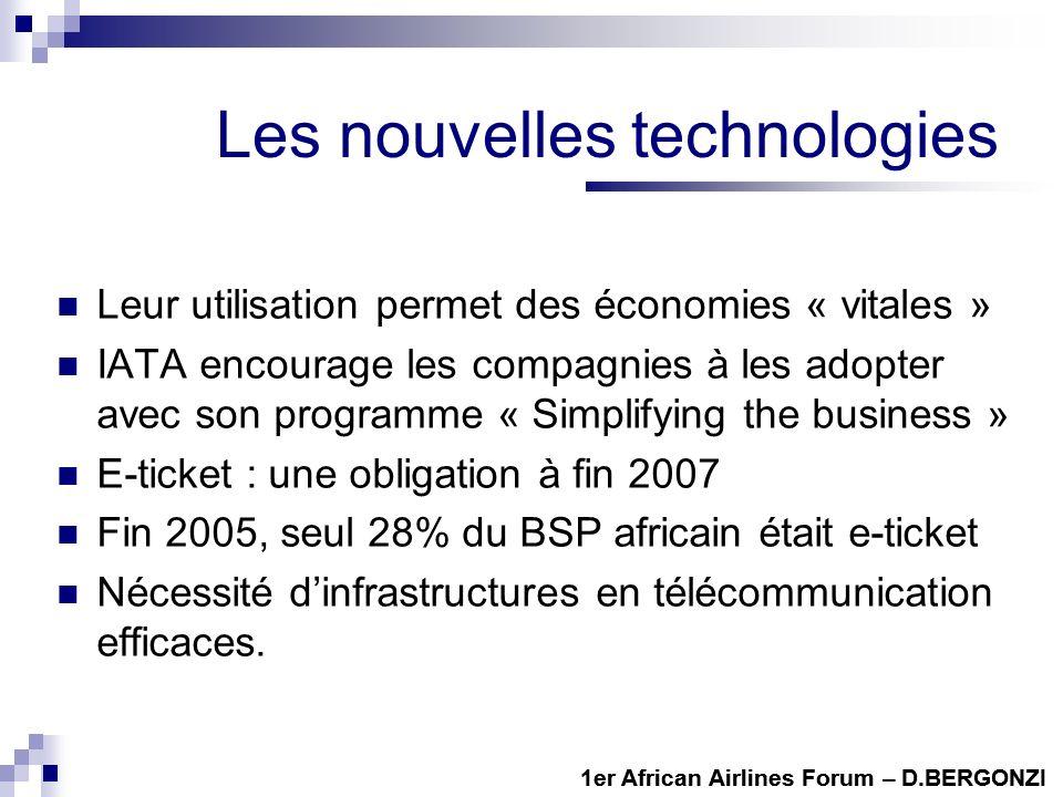 Les nouvelles technologies Leur utilisation permet des économies « vitales » IATA encourage les compagnies à les adopter avec son programme « Simplifying the business » E-ticket : une obligation à fin 2007 Fin 2005, seul 28% du BSP africain était e-ticket Nécessité dinfrastructures en télécommunication efficaces.