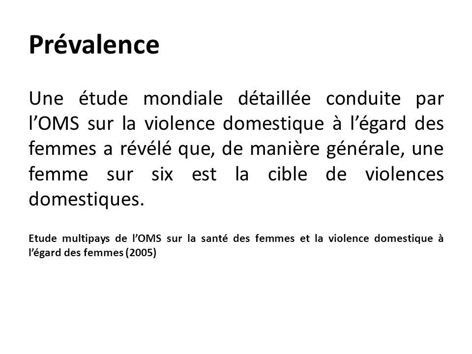 Prévalence Une étude mondiale détaillée conduite par lOMS sur la violence domestique à légard des femmes a révélé que, de manière générale, une femme