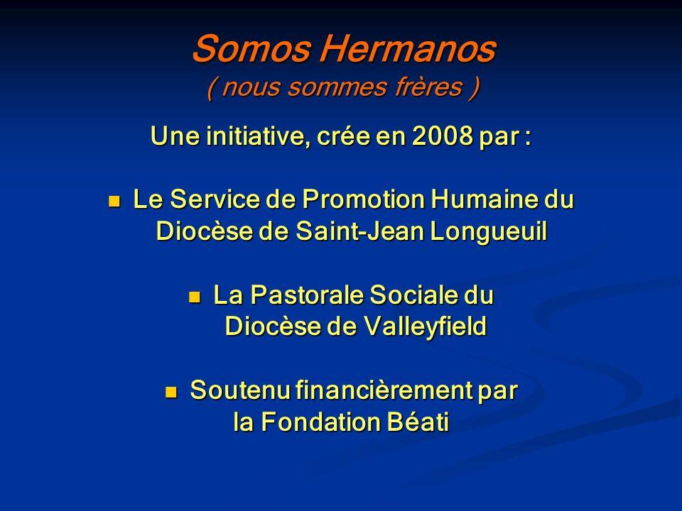 Somos Hermanos ( nous sommes frères ) Une initiative, crée en 2008 par : Le Service de Promotion Humaine du Le Service de Promotion Humaine du Diocèse