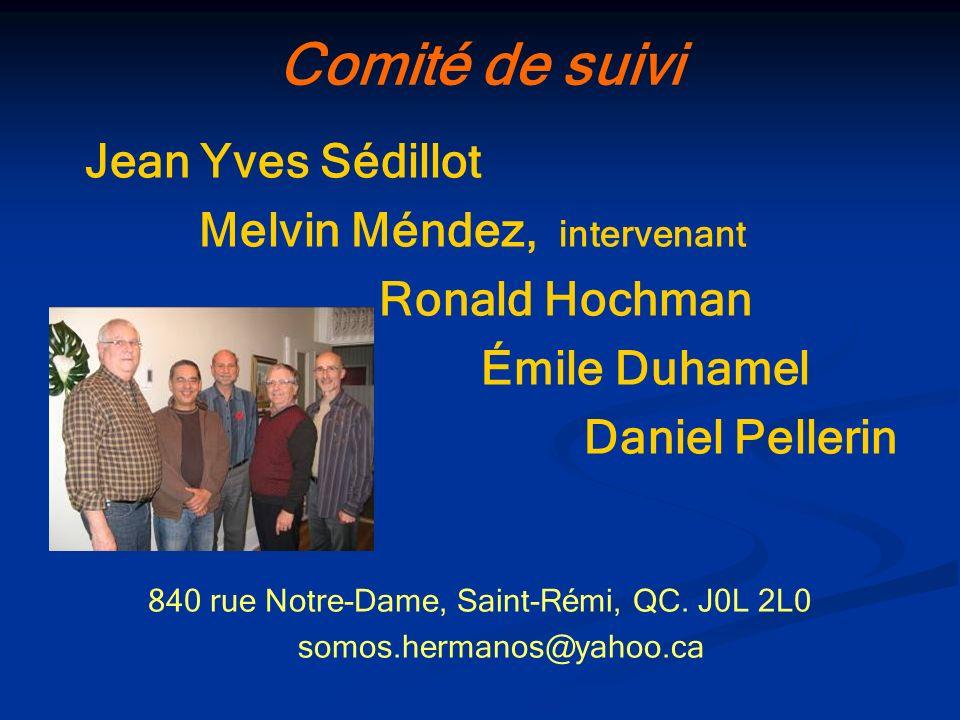 Comité de suivi Jean Yves Sédillot Melvin Méndez, intervenant Ronald Hochman Émile Duhamel Daniel Pellerin 840 rue Notre-Dame, Saint-Rémi, QC. J0L 2L0