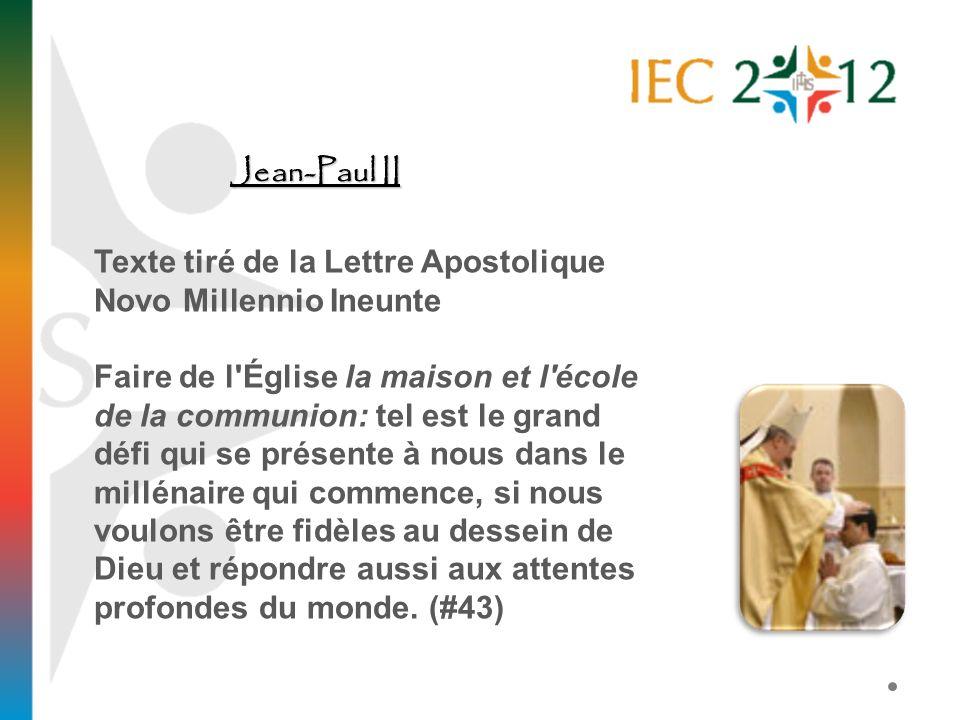 Jean-Paul II Texte tiré de la Lettre Apostolique Novo Millennio Ineunte Faire de l'Église la maison et l'école de la communion: tel est le grand défi