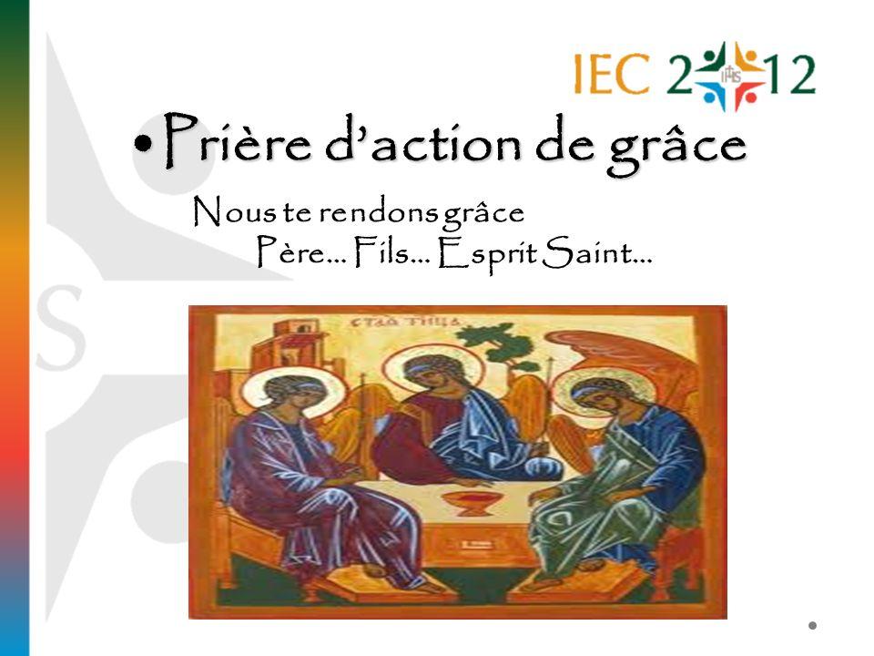 Prière daction de grâcePrière daction de grâce Nous te rendons grâce Père… Fils… Esprit Saint…