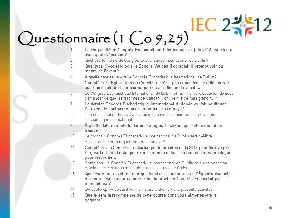 Questionnaire (1 Co 9,25) 1.Le cinquantième Congrès Eucharistique International de juin 2012 coïncidera avec quel événement? 2.Quel est le thème du Co