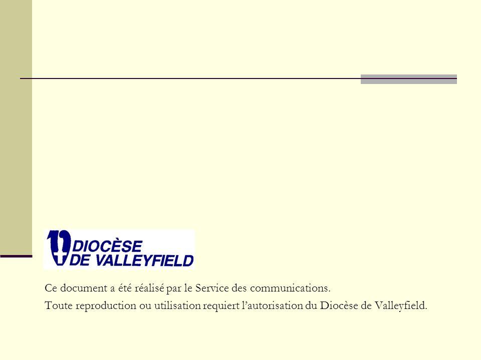 Ce document a été réalisé par le Service des communications. Toute reproduction ou utilisation requiert lautorisation du Diocèse de Valleyfield.