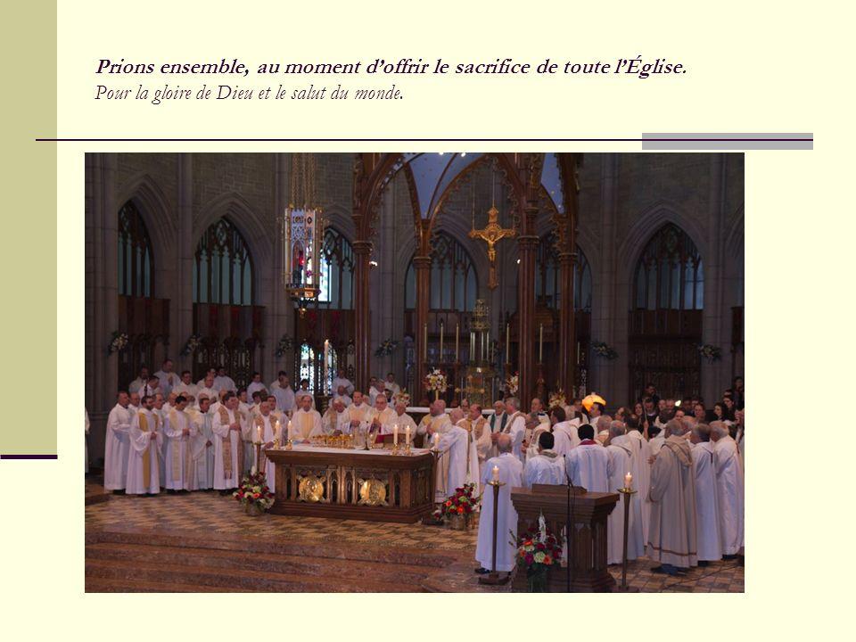 Prions ensemble, au moment doffrir le sacrifice de toute lÉglise. Pour la gloire de Dieu et le salut du monde.