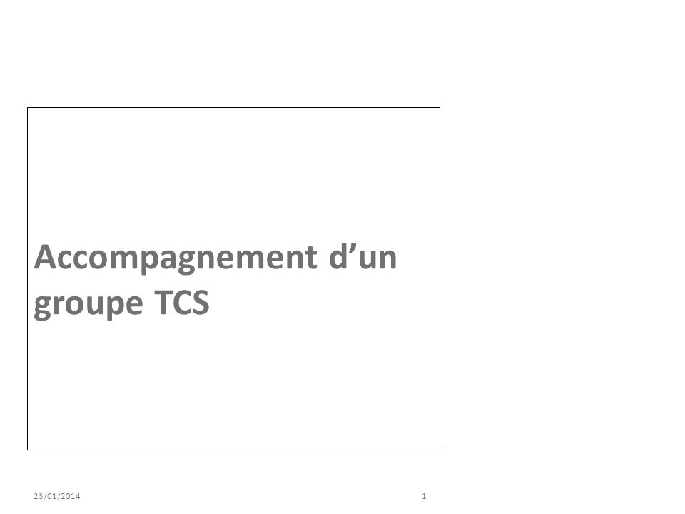 Accompagnement dun groupe TCS 23/01/20141