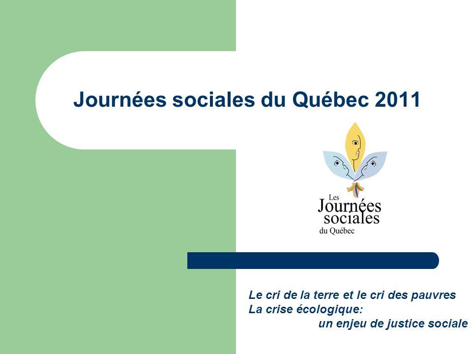 Journées sociales du Québec 2011 Le cri de la terre et le cri des pauvres La crise écologique: un enjeu de justice sociale