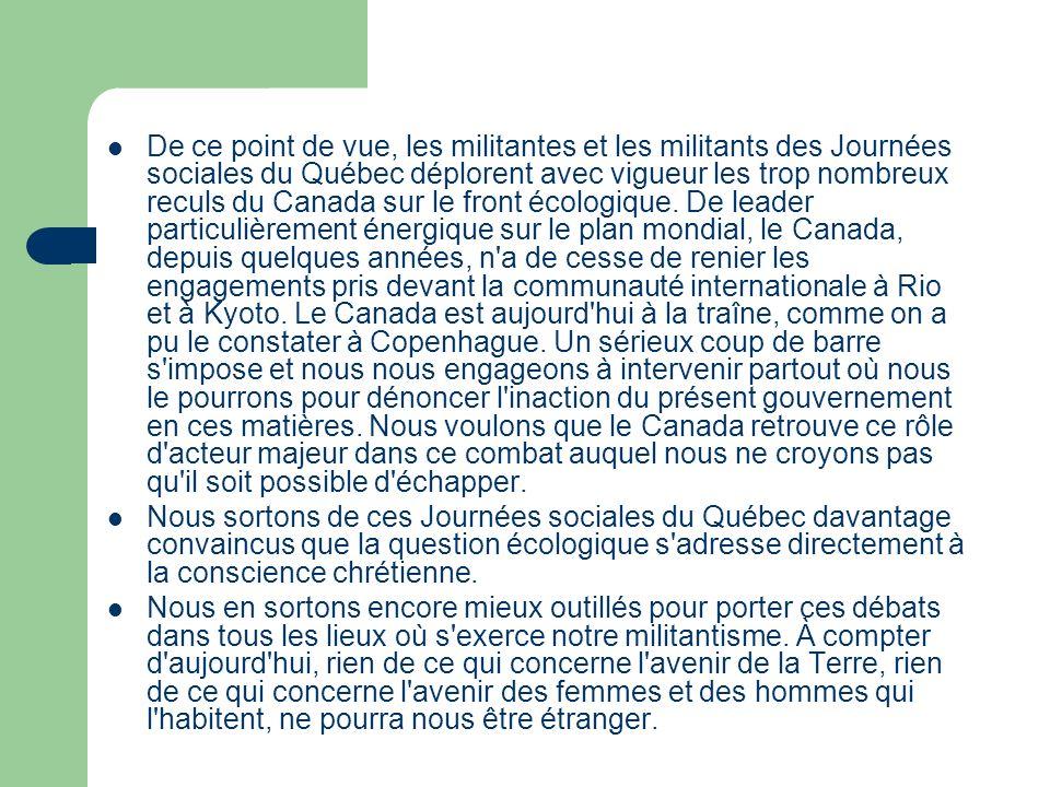 De ce point de vue, les militantes et les militants des Journées sociales du Québec déplorent avec vigueur les trop nombreux reculs du Canada sur le front écologique.