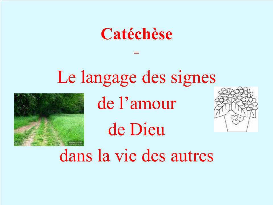 Catéchèse Le langage des signes de lamour de Dieu dans la vie des autres =
