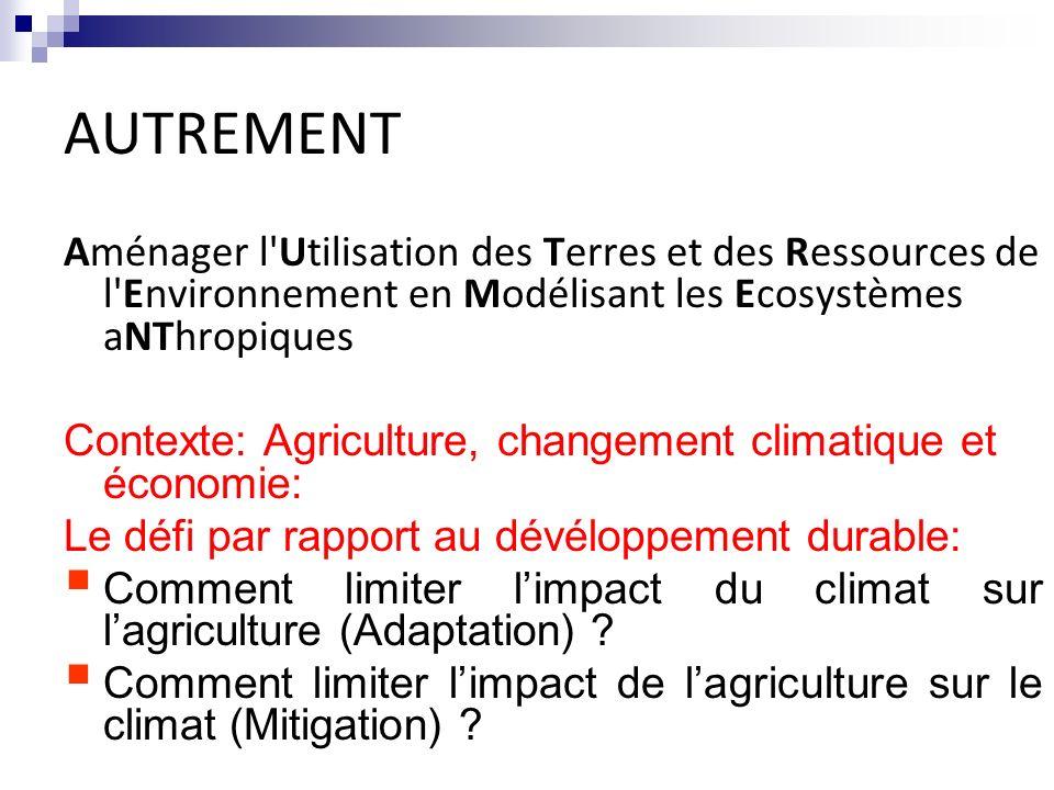 AUTREMENT Aménager l'Utilisation des Terres et des Ressources de l'Environnement en Modélisant les Ecosystèmes aNThropiques Contexte: Agriculture, cha