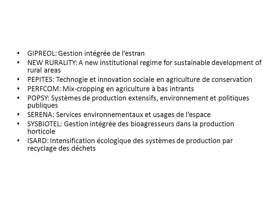 GIPREOL: Gestion intégrée de lestran NEW RURALITY: A new institutional regime for sustainable development of rural areas PEPITES: Technogie et innovat