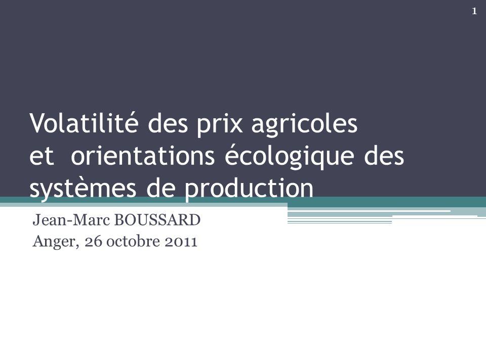 Volatilité des prix agricoles et orientations écologique des systèmes de production Jean-Marc BOUSSARD Anger, 26 octobre 2011 1