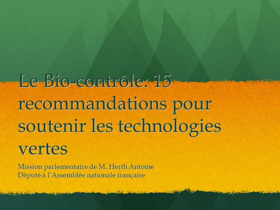 Le Bio-contrôle: 15 recommandations pour soutenir les technologies vertes Mission parlementaire de M. Herth Antoine Député à lAssemblée nationale fran