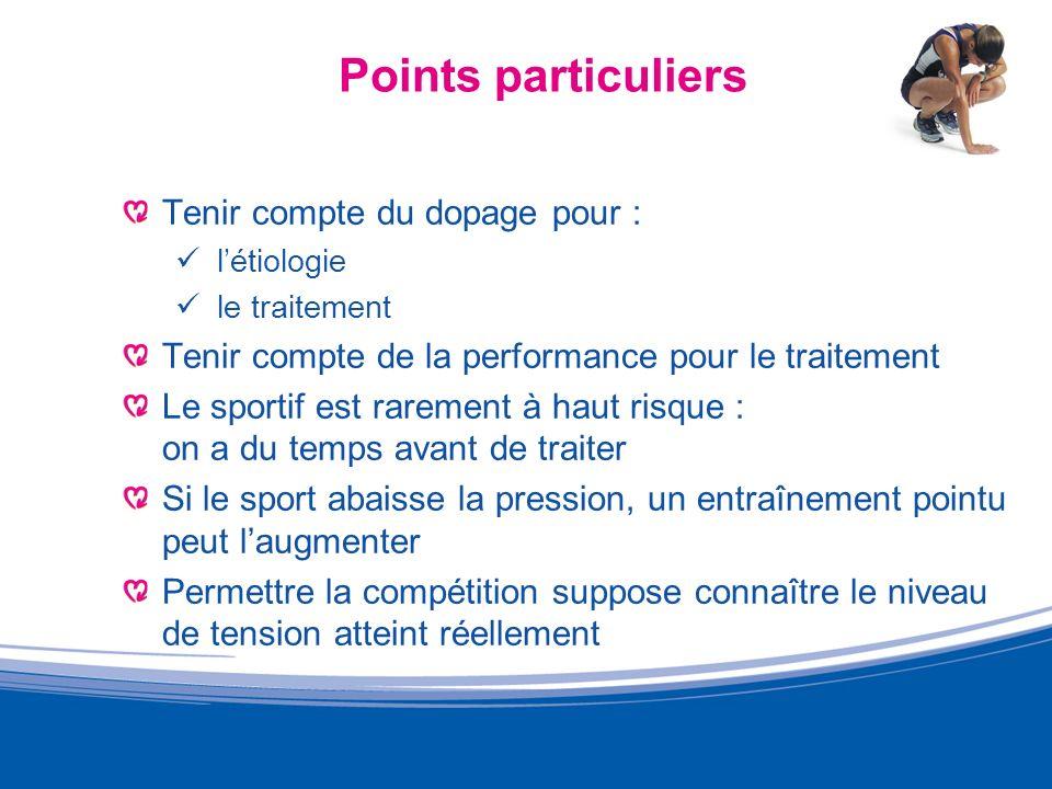 Points particuliers Tenir compte du dopage pour : létiologie le traitement Tenir compte de la performance pour le traitement Le sportif est rarement à