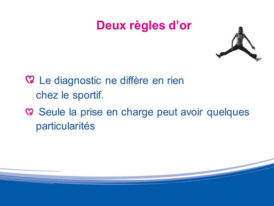 Deux règles dor Le diagnostic ne diffère en rien chez le sportif. Seule la prise en charge peut avoir quelques particularités