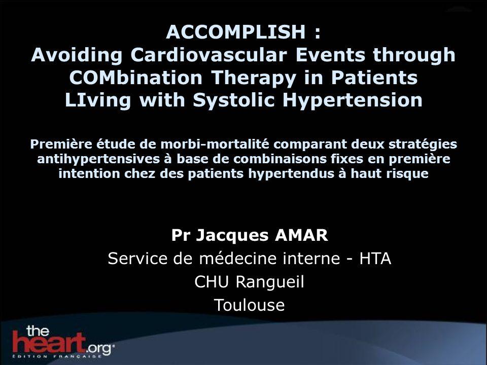 Les hypothèses de létude ACCOMPLISH L étude ACCOMPLISH a testé une nouvelle approche thérapeutique dans le traitement de l hypertension artérielle c est la première étude évaluant l effet sur la morbi-mortalité de deux stratégies thérapeutiques débutant d emblée par une association fixe antihypertensive.