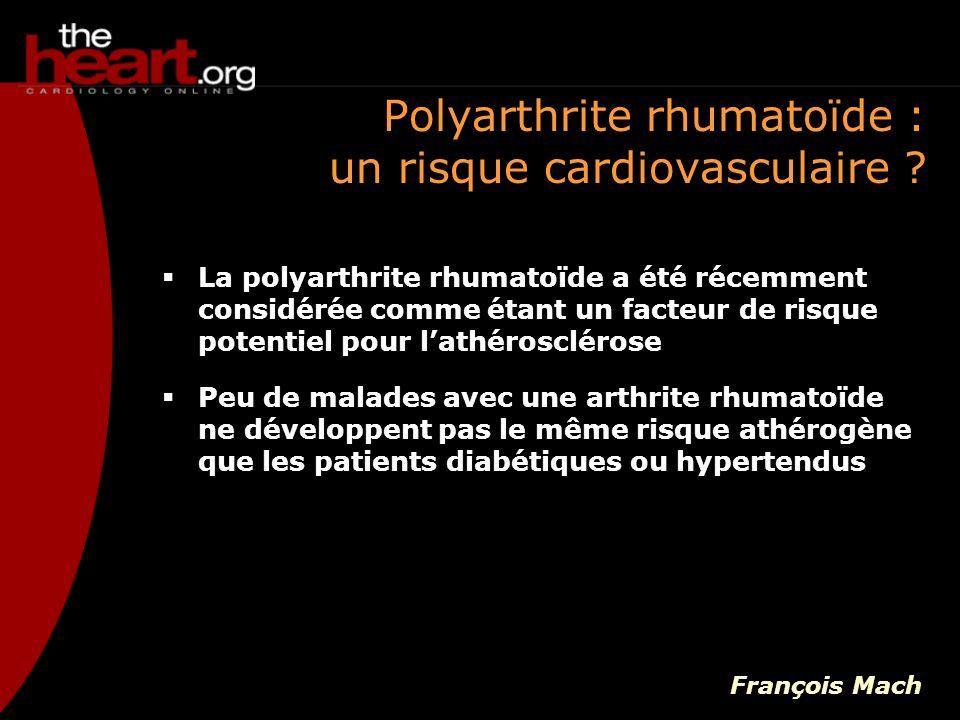Polyarthrite rhumatoïde : un risque cardiovasculaire ? La polyarthrite rhumatoïde a été récemment considérée comme étant un facteur de risque potentie