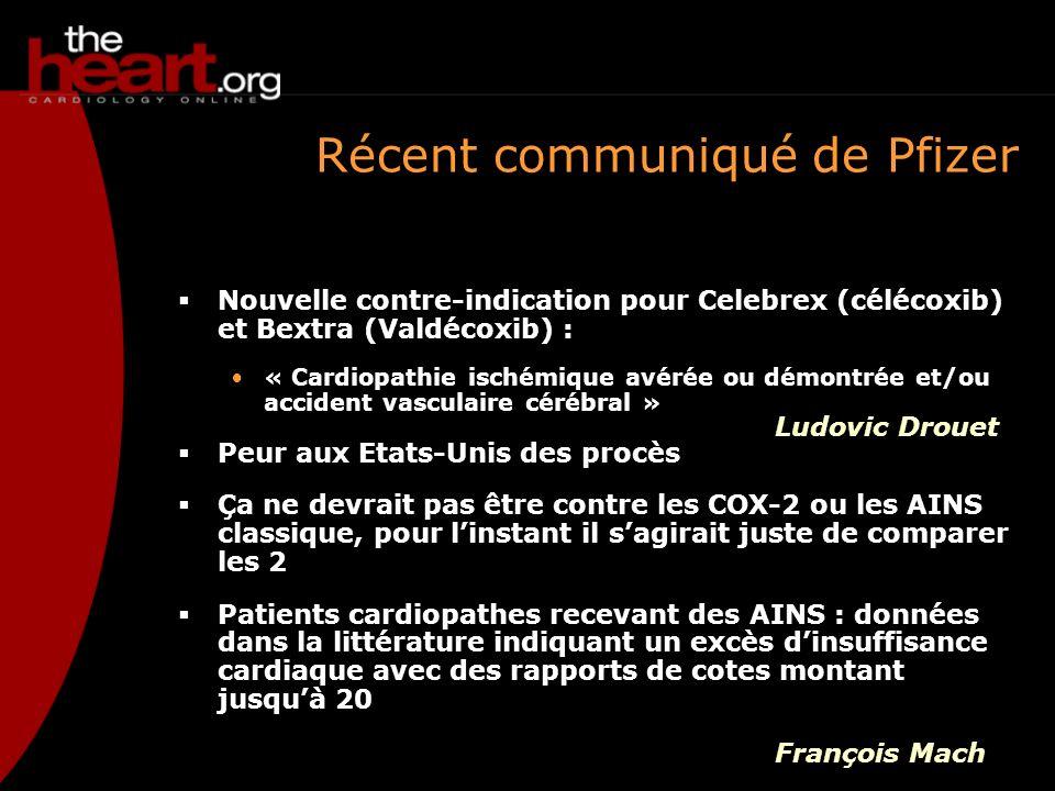 Récent communiqué de Pfizer Nouvelle contre-indication pour Celebrex (célécoxib) et Bextra (Valdécoxib) : « Cardiopathie ischémique avérée ou démontré