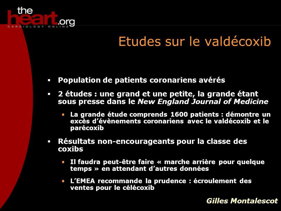 Etudes sur le valdécoxib Population de patients coronariens avérés 2 études : une grand et une petite, la grande étant sous presse dans le New England