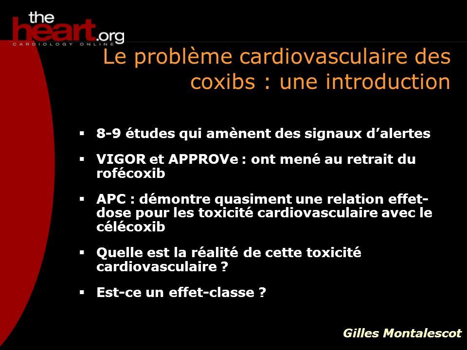 Le problème cardiovasculaire des coxibs : une introduction 8-9 études qui amènent des signaux dalertes VIGOR et APPROVe : ont mené au retrait du roféc