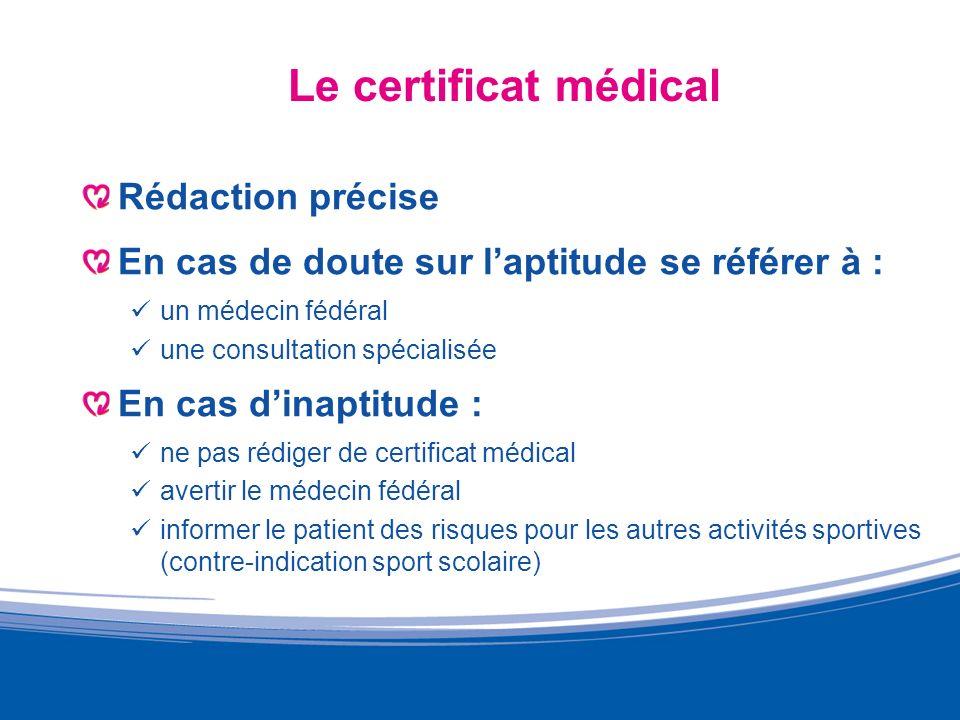 Le certificat médical Rédaction précise En cas de doute sur laptitude se référer à : un médecin fédéral une consultation spécialisée En cas dinaptitud