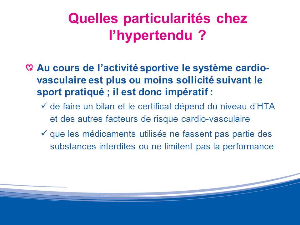 Quelles particularités chez lhypertendu ? Au cours de lactivité sportive le système cardio- vasculaire est plus ou moins sollicité suivant le sport pr