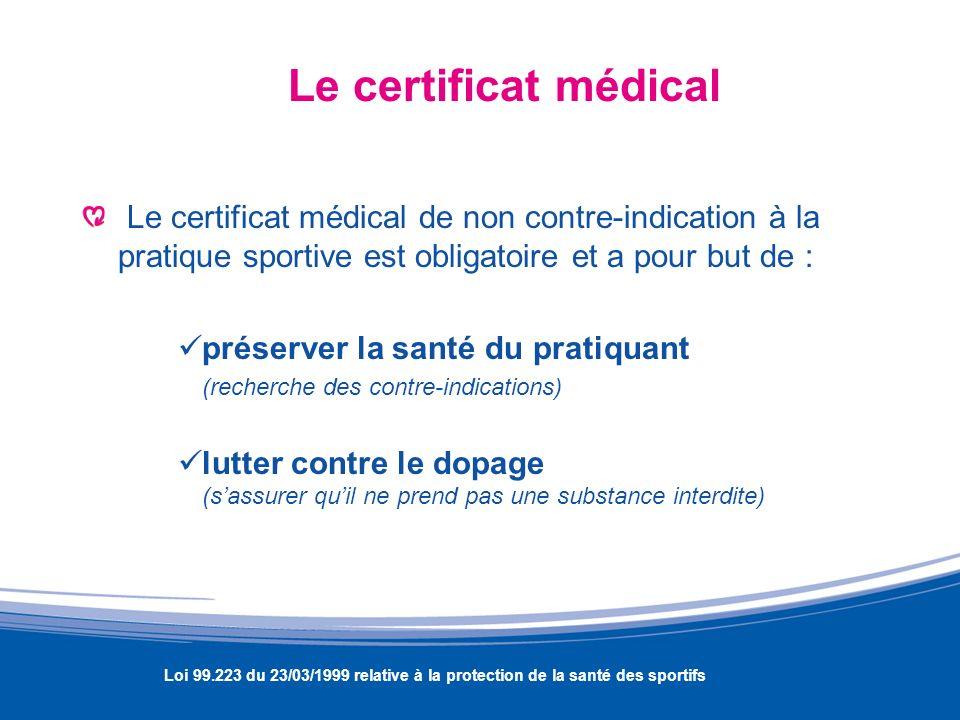 Le certificat médical Le certificat médical de non contre-indication à la pratique sportive est obligatoire et a pour but de : préserver la santé du p