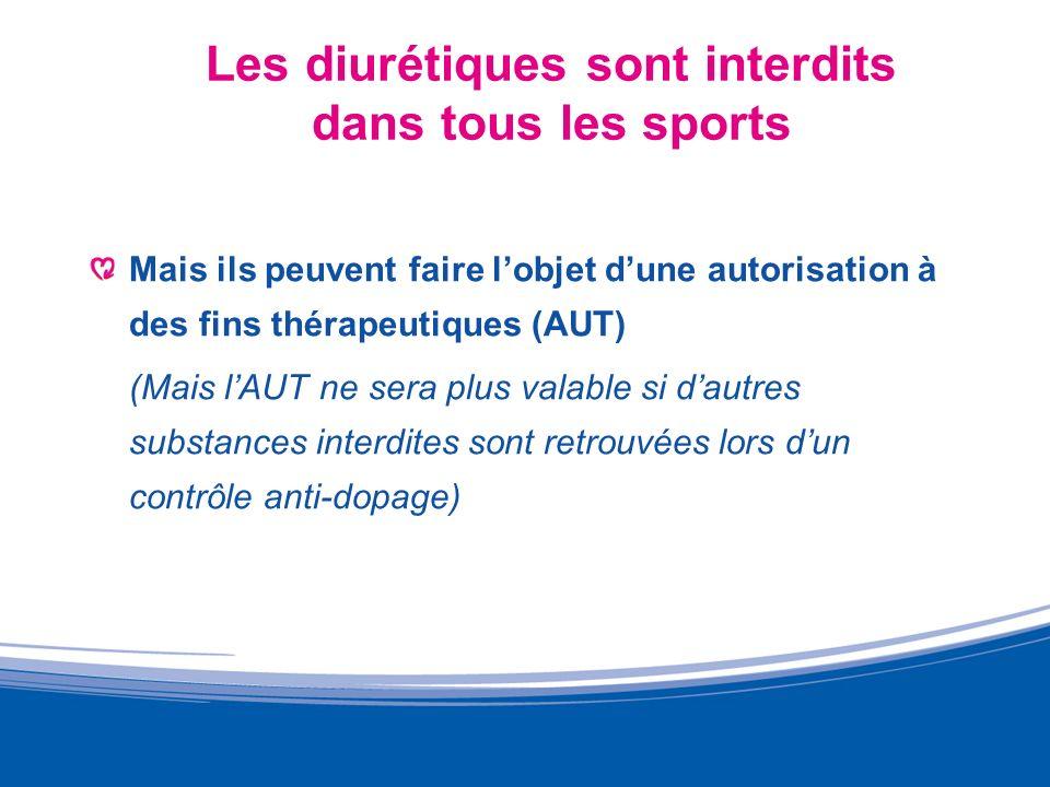 Les diurétiques sont interdits dans tous les sports Mais ils peuvent faire lobjet dune autorisation à des fins thérapeutiques (AUT) (Mais lAUT ne sera