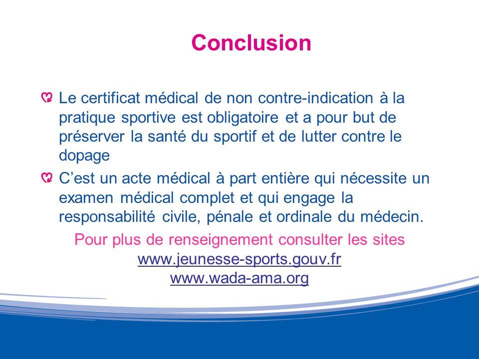 Conclusion Le certificat médical de non contre-indication à la pratique sportive est obligatoire et a pour but de préserver la santé du sportif et de