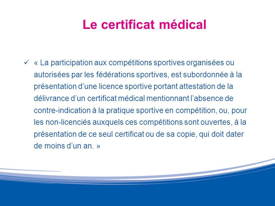 Le certificat médical « La participation aux compétitions sportives organisées ou autorisées par les fédérations sportives, est subordonnée à la prése
