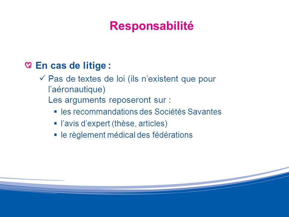 Responsabilité En cas de litige : Pas de textes de loi (ils nexistent que pour laéronautique) Les arguments reposeront sur : les recommandations des S