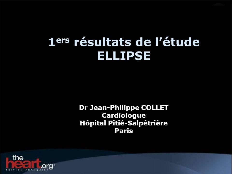 1 ers résultats de létude ELLIPSE Dr Jean-Philippe COLLET Cardiologue Hôpital Pitié-Salpêtrière Paris