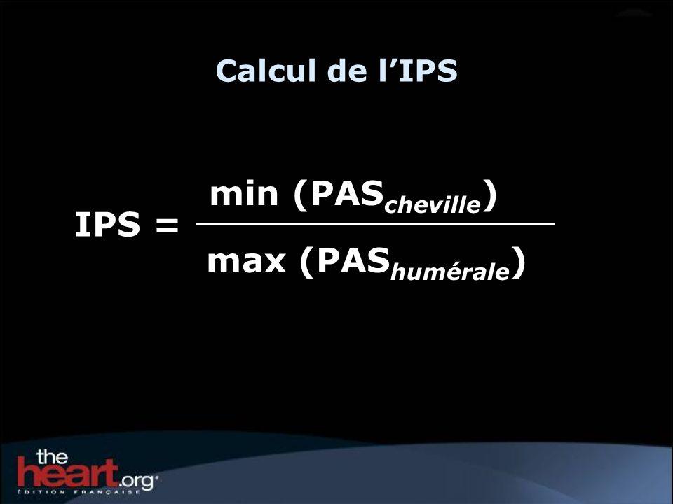 Calcul de lIPS IPS = min (PAS cheville ) max (PAS humérale )