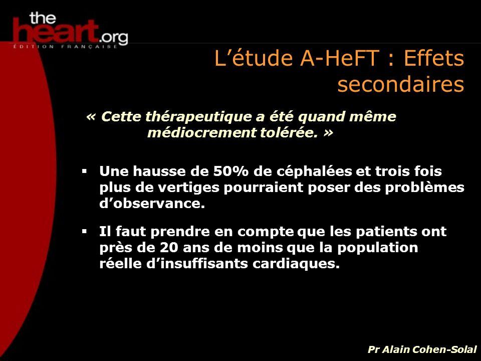 Létude A-HeFT : Effets secondaires Une hausse de 50% de céphalées et trois fois plus de vertiges pourraient poser des problèmes dobservance. Il faut p