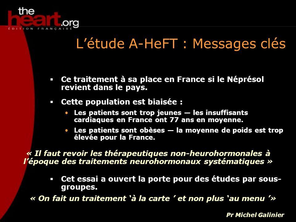 Létude A-HeFT : Messages clés Ce traitement à sa place en France si le Néprésol revient dans le pays. Cette population est biaisée : Les patients sont