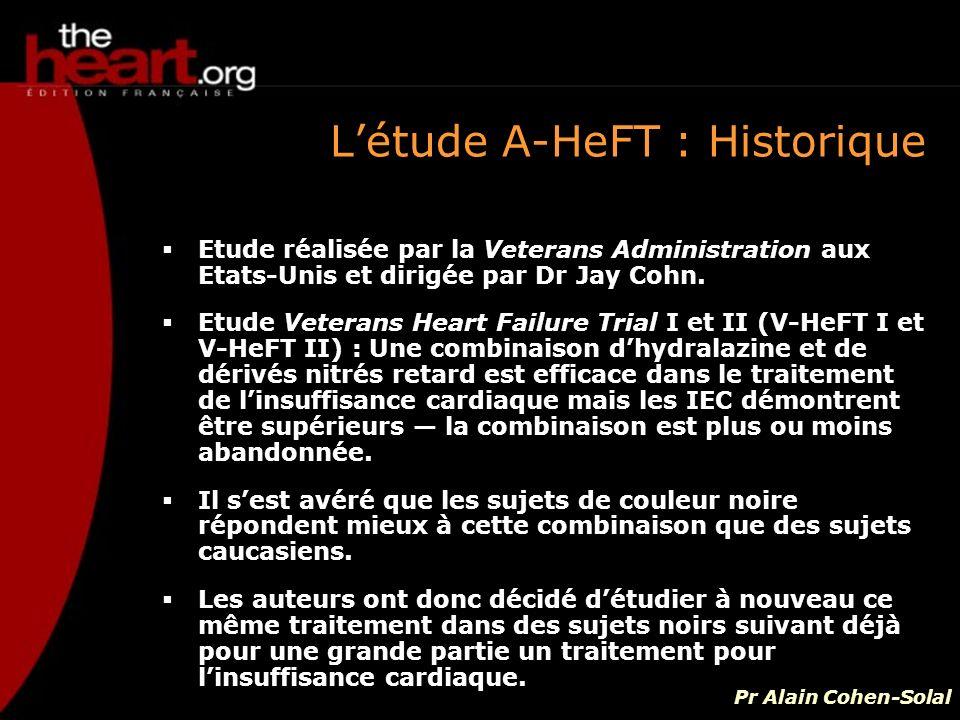 Létude A-HeFT : Historique Etude réalisée par la Veterans Administration aux Etats-Unis et dirigée par Dr Jay Cohn. Etude Veterans Heart Failure Trial