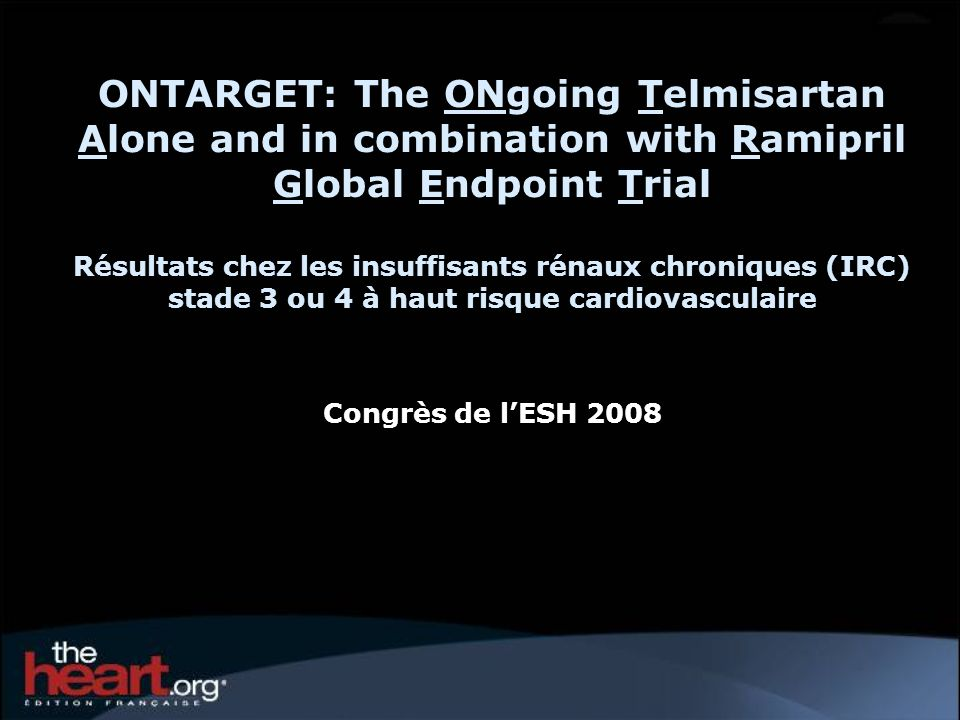 ONTARGET: The ONgoing Telmisartan Alone and in combination with Ramipril Global Endpoint Trial Résultats chez les insuffisants rénaux chroniques (IRC)