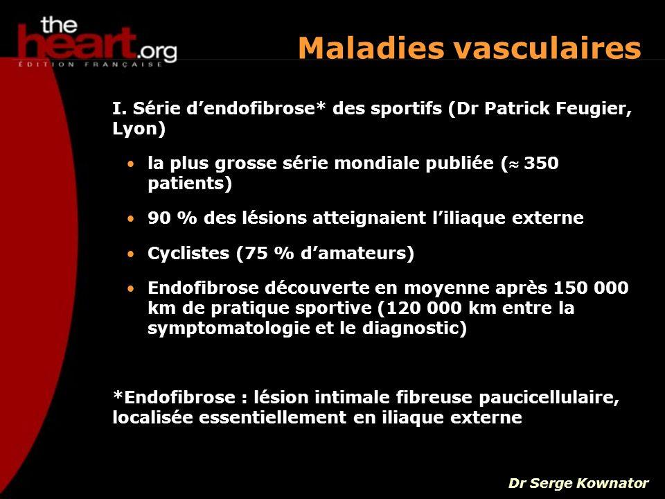 Maladies vasculaires I. Série dendofibrose* des sportifs (Dr Patrick Feugier, Lyon) la plus grosse série mondiale publiée ( 350 patients) 90 % des lés