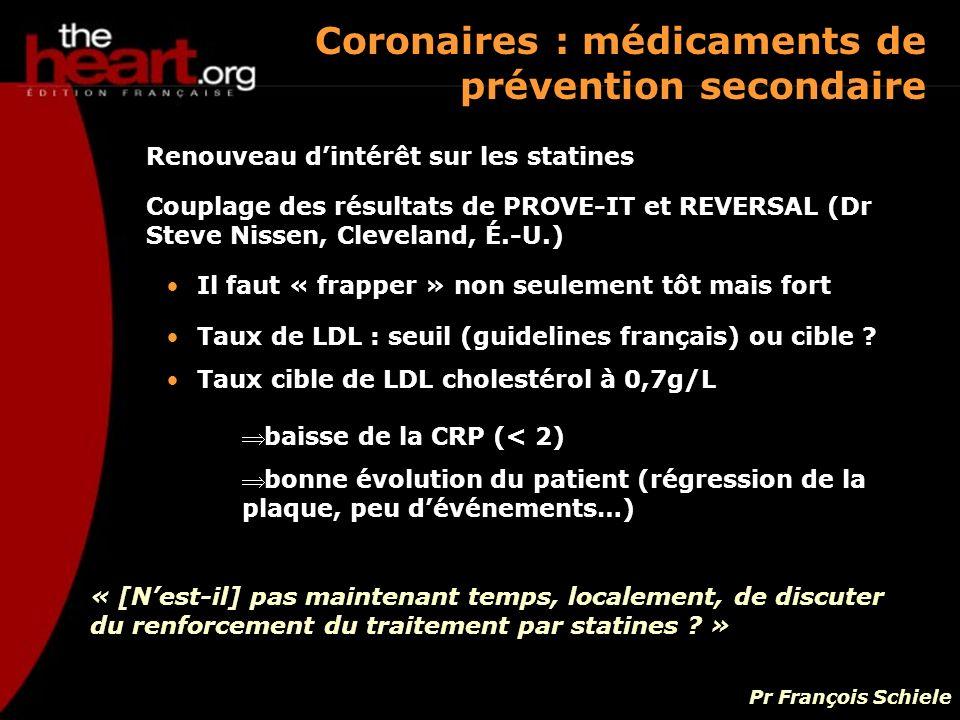 Renouveau dintérêt sur les statines Couplage des résultats de PROVE-IT et REVERSAL (Dr Steve Nissen, Cleveland, É.-U.) Il faut « frapper » non seuleme