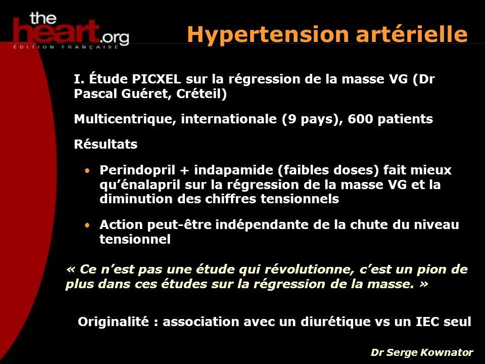 I. Étude PICXEL sur la régression de la masse VG (Dr Pascal Guéret, Créteil) Multicentrique, internationale (9 pays), 600 patients Résultats Perindopr